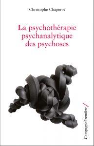 Couverture de l'ouvrage La psychothérapie psychanalytique des psychoses de Christophe Chaperot